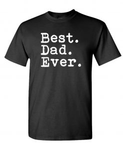 Best. Dad. Ever. Best Dad Ever Fathers Day – Mens Cotton T-Shirt